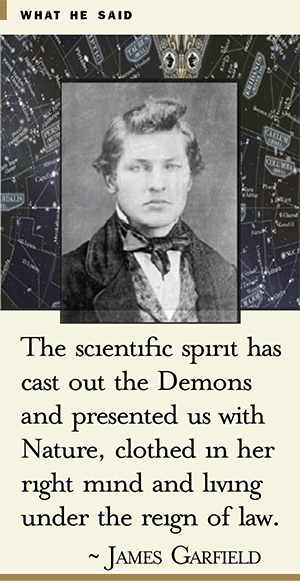 James Garfield quote: The scientific spirit has cast out the Demons and presented us w/ Nature, clothed in her right mind and living under the reign of law.